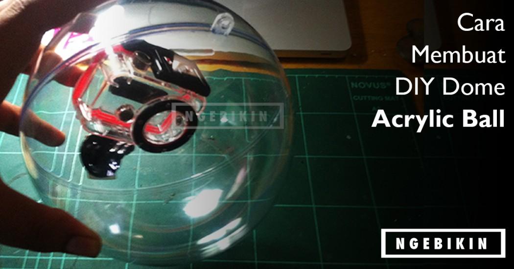 Cara membuat DIY dome acrylic ball ngebikin.com